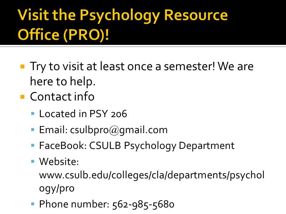 Visit the Psychology Resource Office (PRO)!