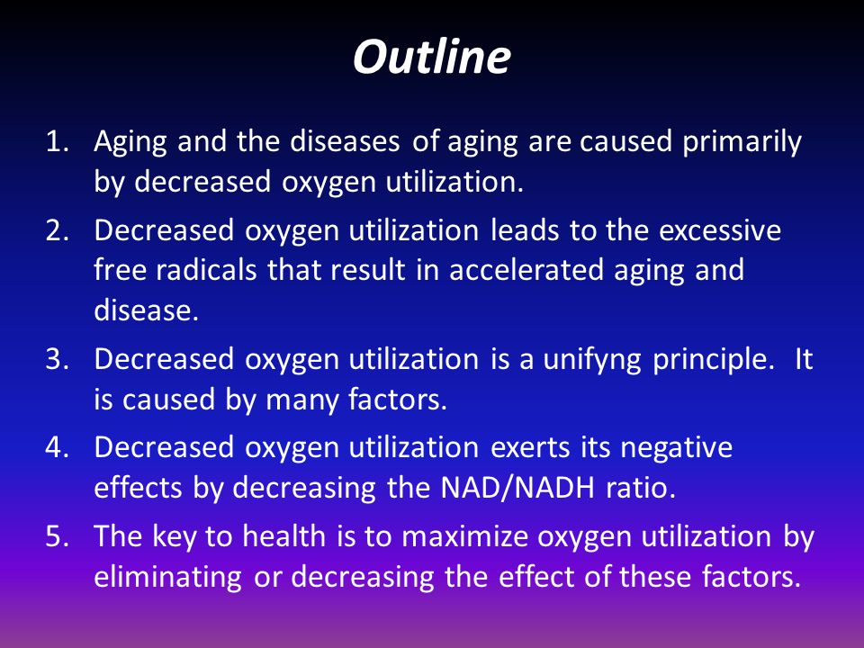 Outline Aging and the diseases of aging are caused primarily by decreased oxygen utilization.