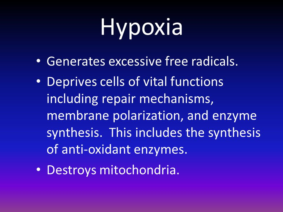 Hypoxia Generates excessive free radicals.