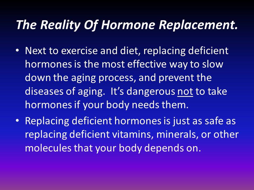 The Reality Of Hormone Replacement.