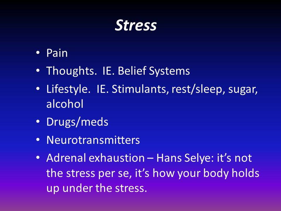 Stress Pain Thoughts. IE. Belief Systems