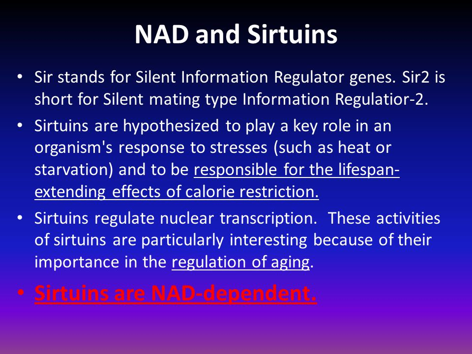 NAD and Sirtuins Sirtuins are NAD-dependent.