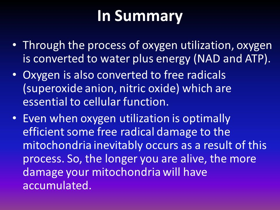 In Summary Through the process of oxygen utilization, oxygen is converted to water plus energy (NAD and ATP).
