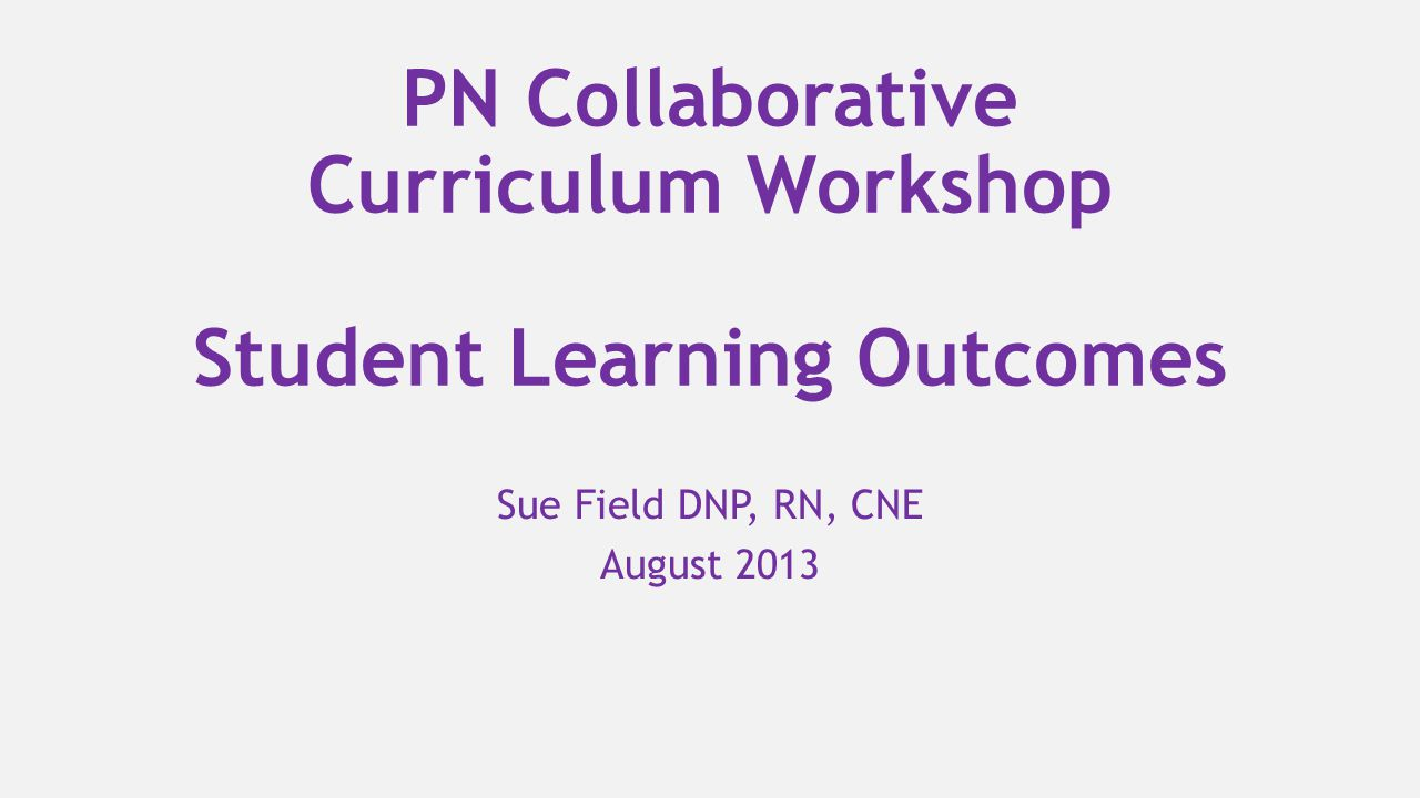 PN Collaborative Curriculum Workshop Student Learning Outcomes