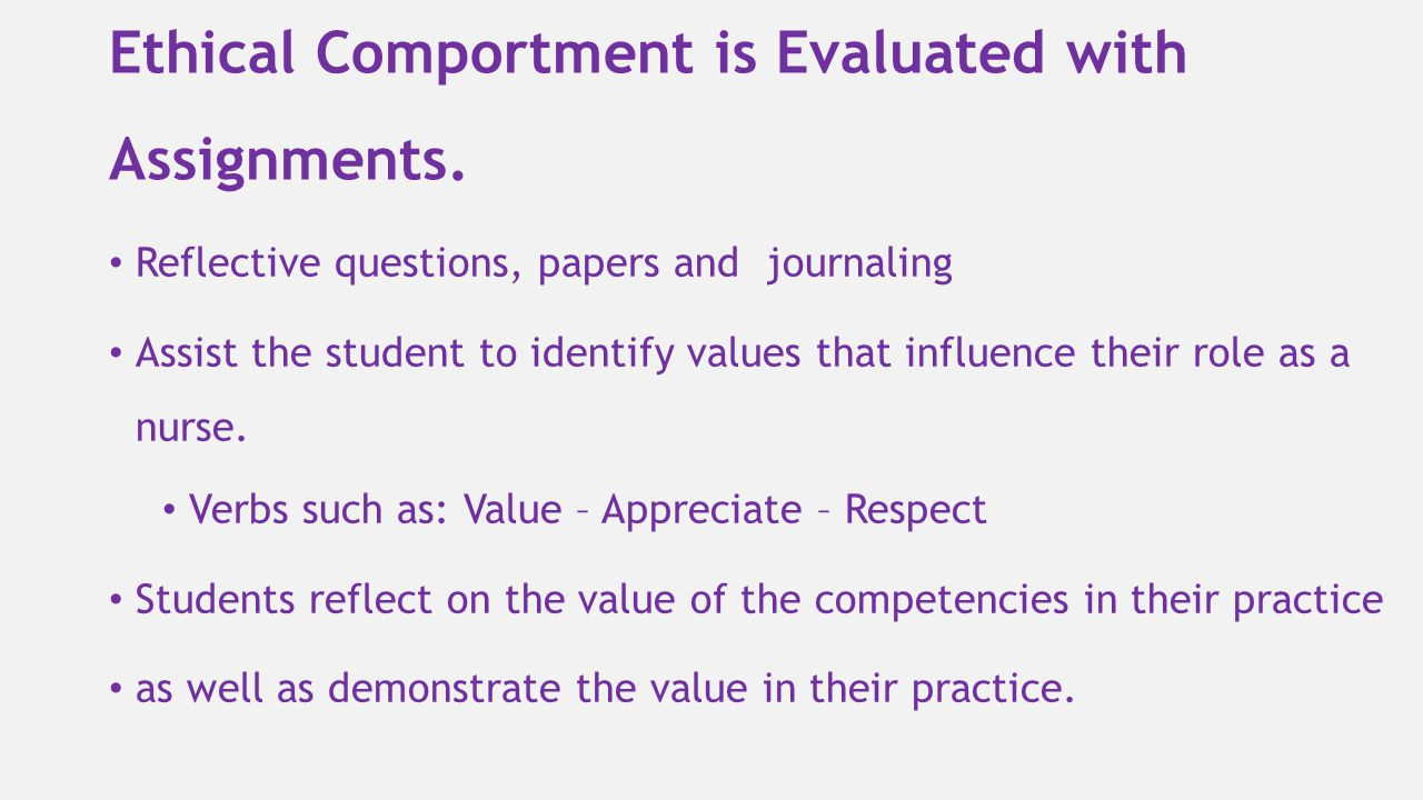 Ethical Comportment is Evaluated with Assignments.