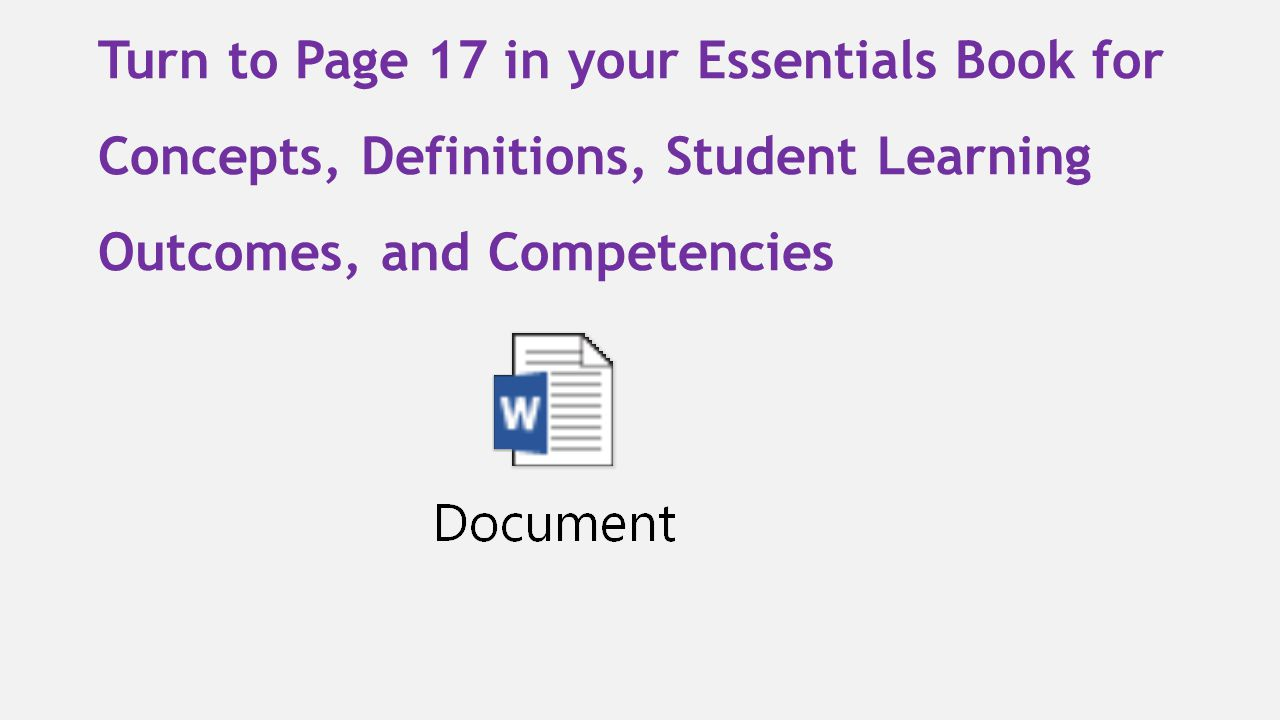 Turn to Page 17 in your Essentials Book for Concepts, Definitions, Student Learning Outcomes, and Competencies