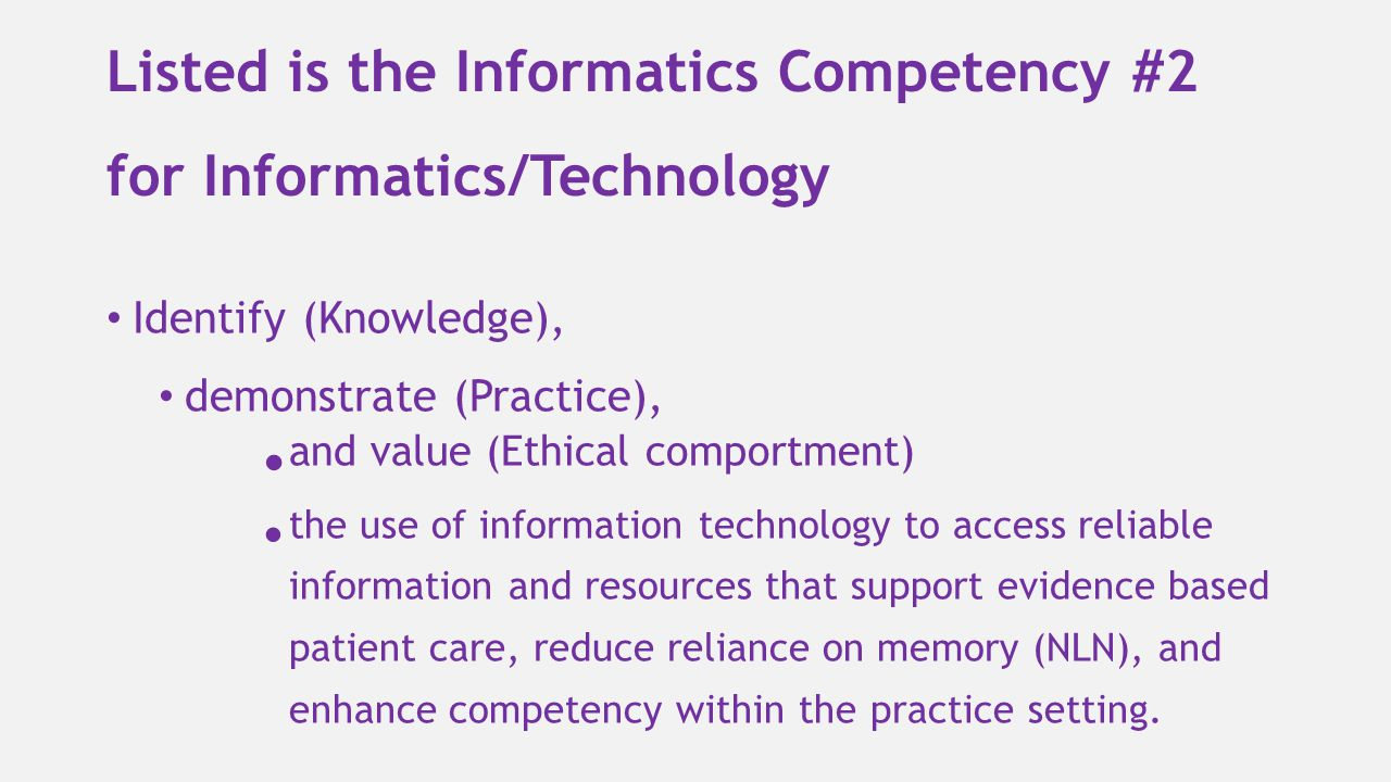 Listed is the Informatics Competency #2 for Informatics/Technology