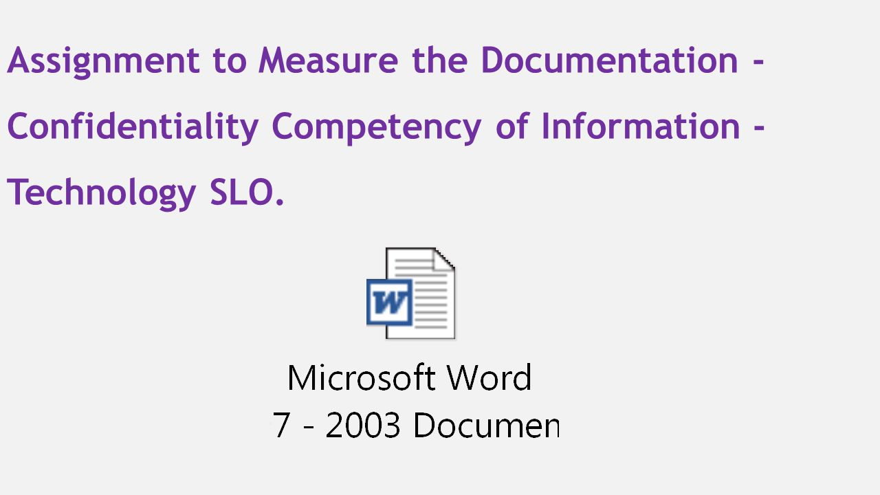 Assignment to Measure the Documentation - Confidentiality Competency of Information -Technology SLO.
