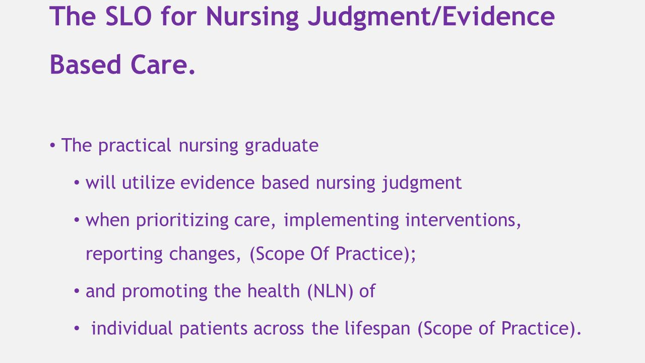The SLO for Nursing Judgment/Evidence Based Care.
