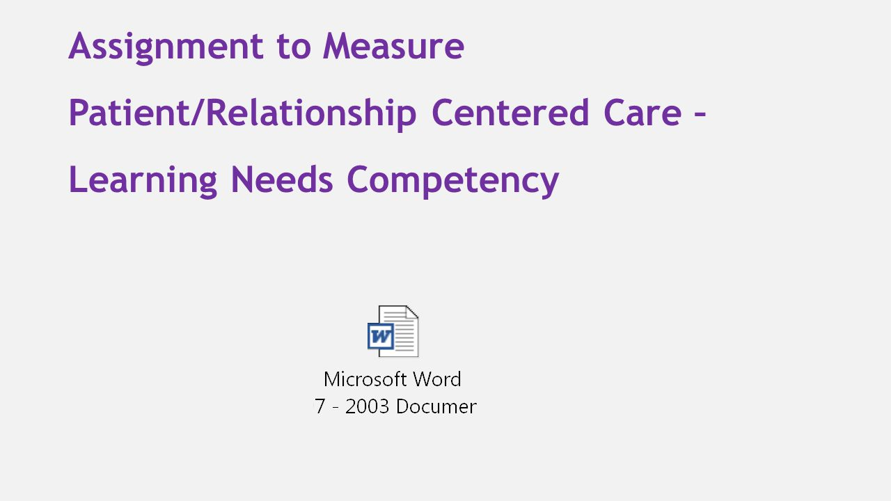 Assignment to Measure Patient/Relationship Centered Care – Learning Needs Competency