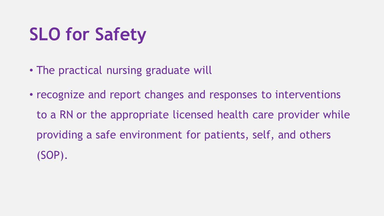 SLO for Safety The practical nursing graduate will