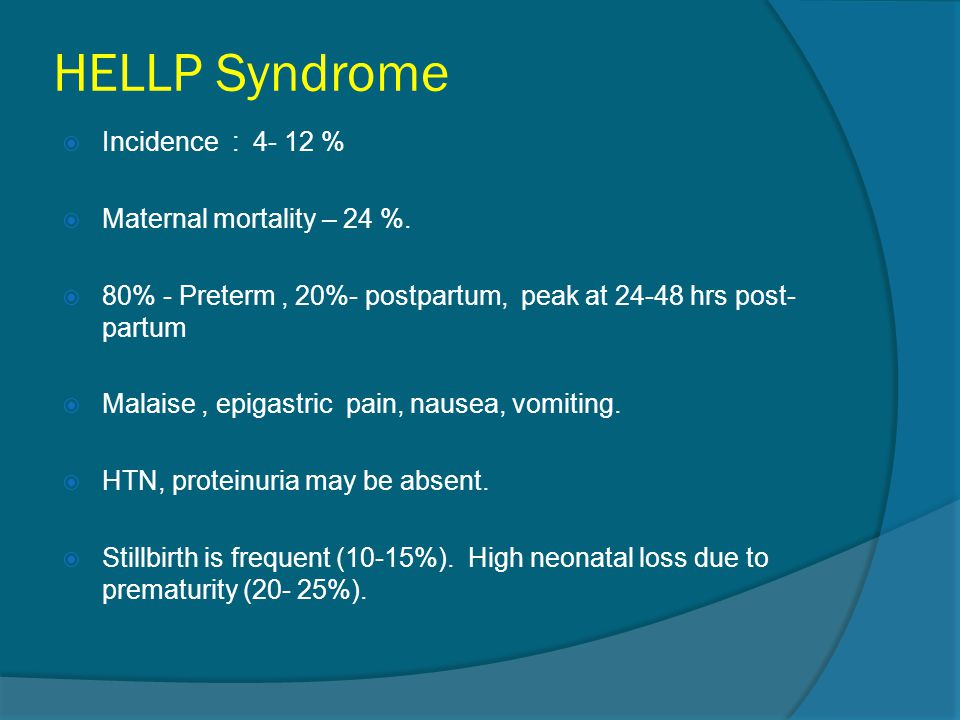 HELLP Syndrome Incidence : 4- 12 % Maternal mortality – 24 %.