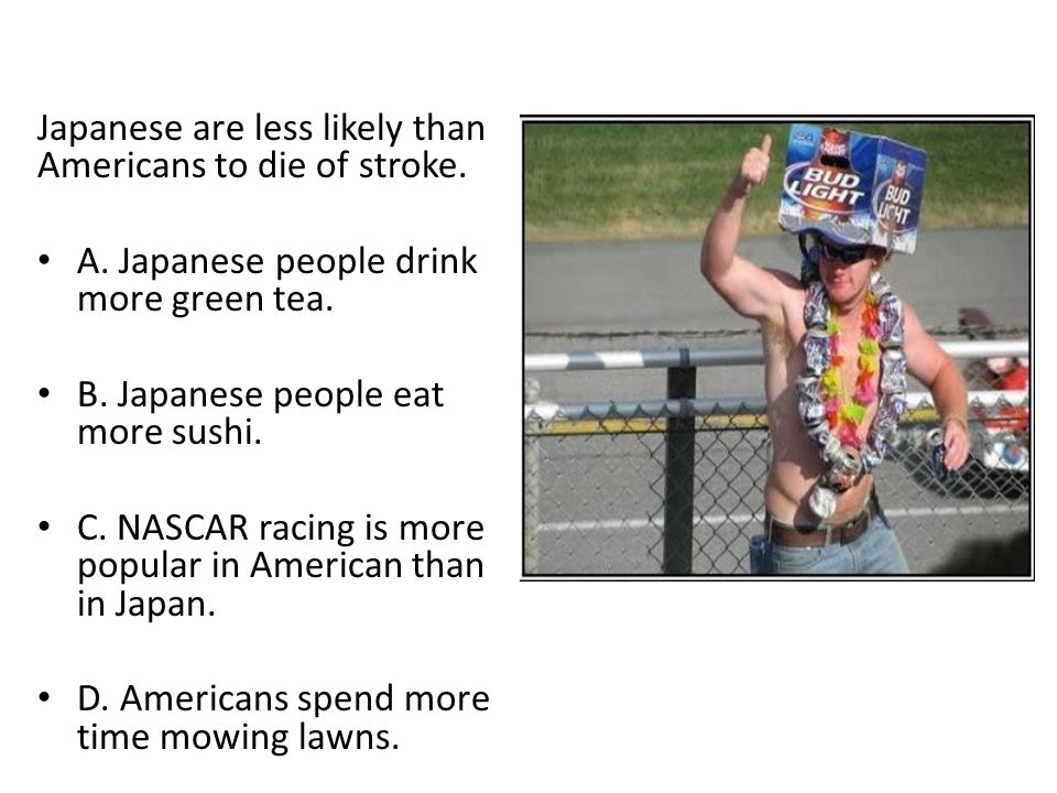 Japanese are less likely than Americans to die of stroke.