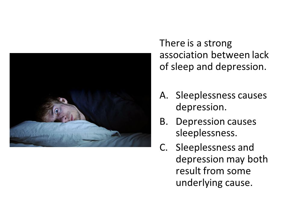 There is a strong association between lack of sleep and depression.