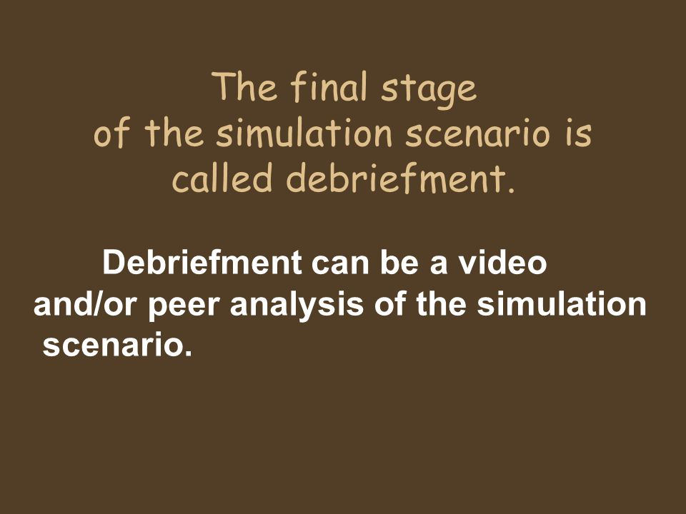 The final stage of the simulation scenario is called debriefment.
