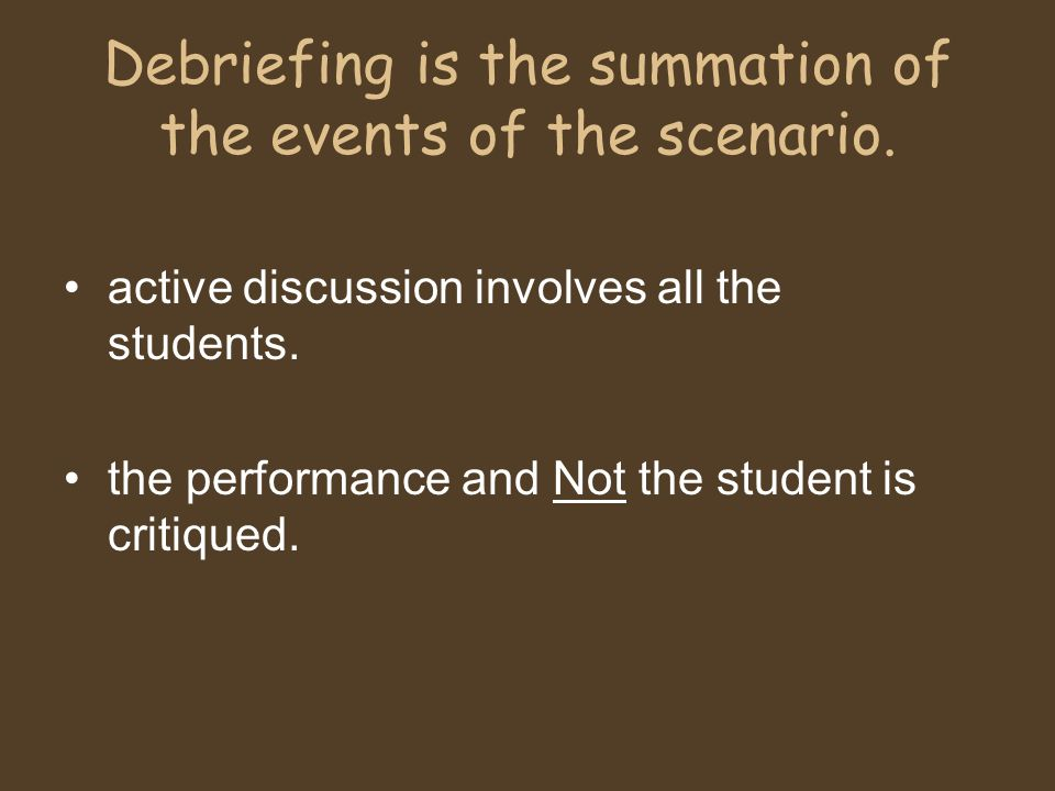 Debriefing is the summation of the events of the scenario.