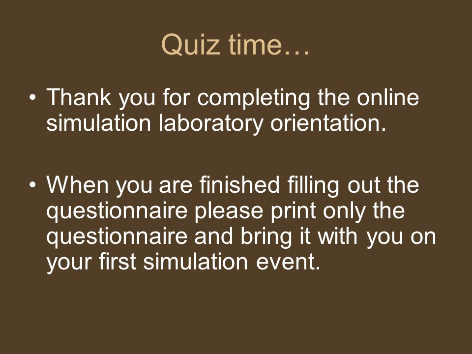 Quiz time… Thank you for completing the online simulation laboratory orientation.