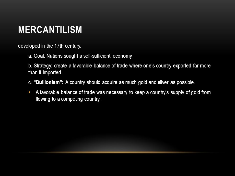 Mercantilism developed in the 17th century.