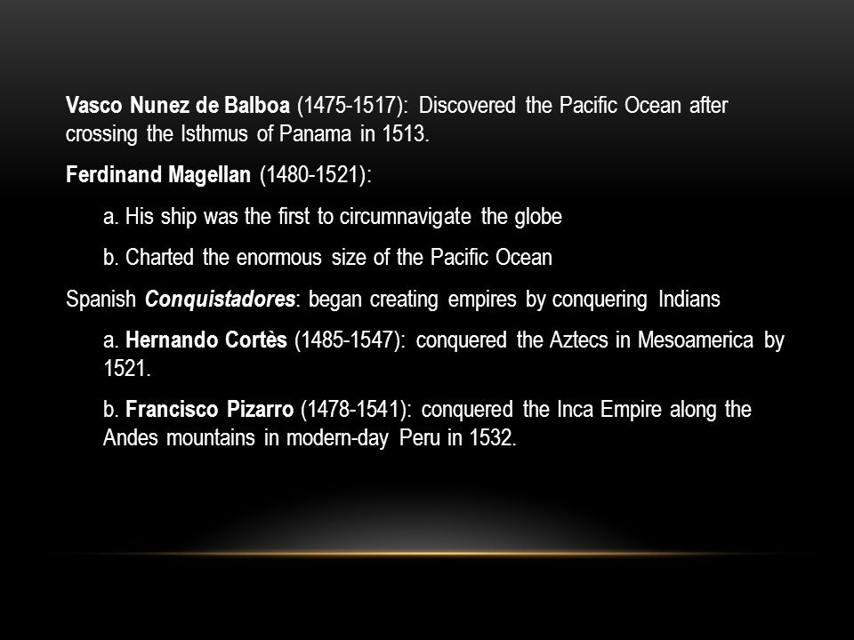 Vasco Nunez de Balboa (1475-1517): Discovered the Pacific Ocean after crossing the Isthmus of Panama in 1513.