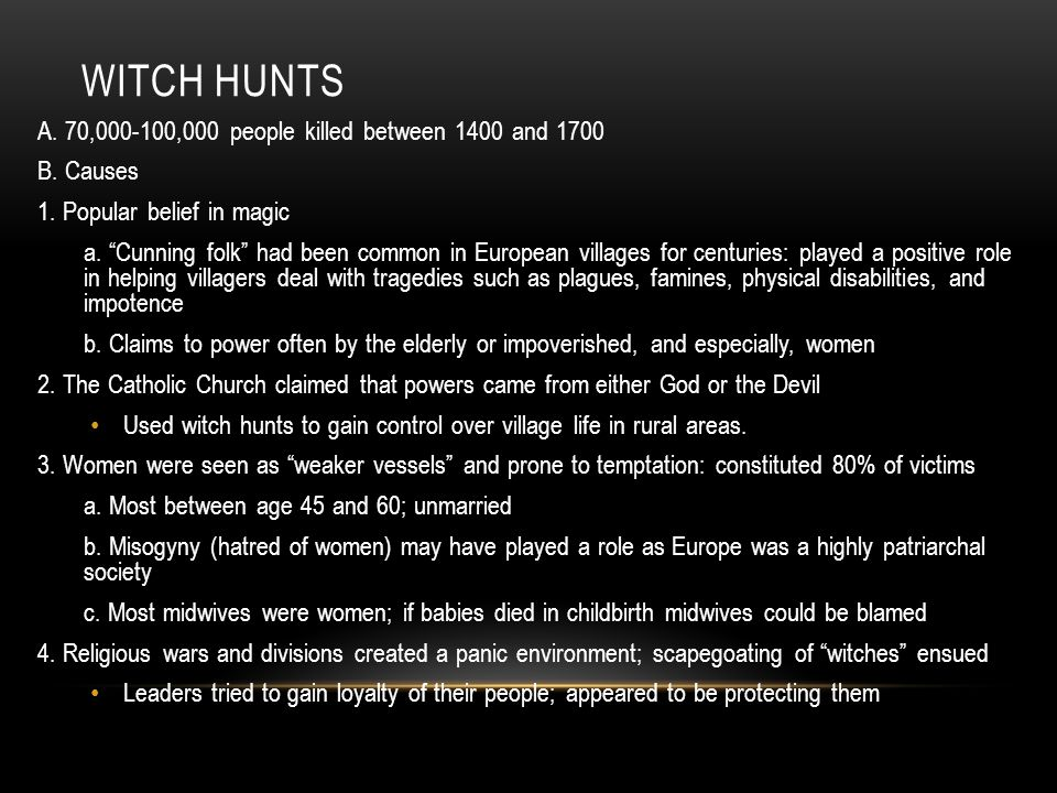 Witch Hunts A. 70,000-100,000 people killed between 1400 and 1700