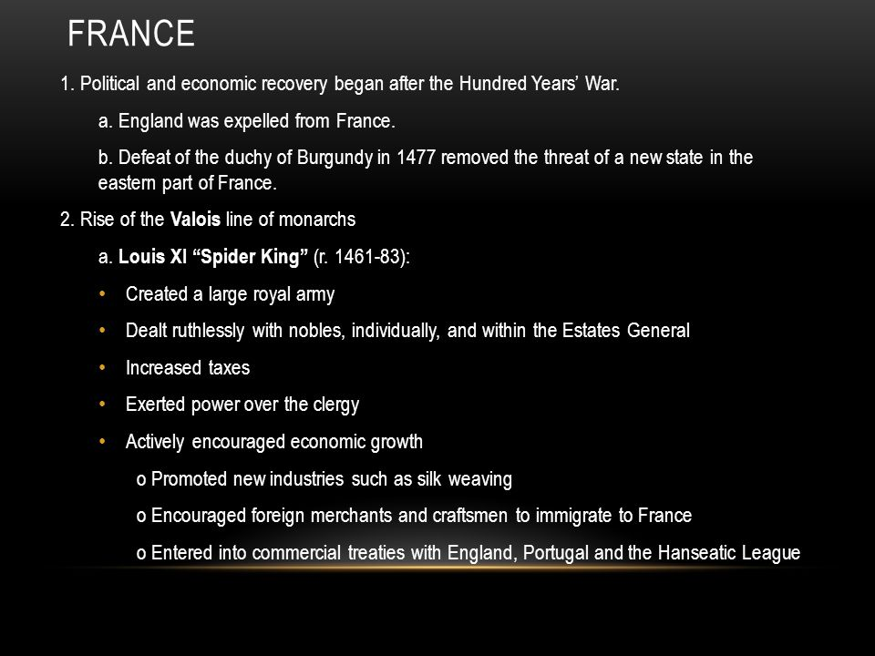France 1. Political and economic recovery began after the Hundred Years' War. a. England was expelled from France.