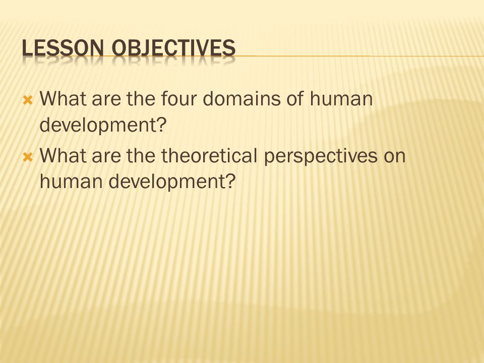 Lesson Objectives What are the four domains of human development