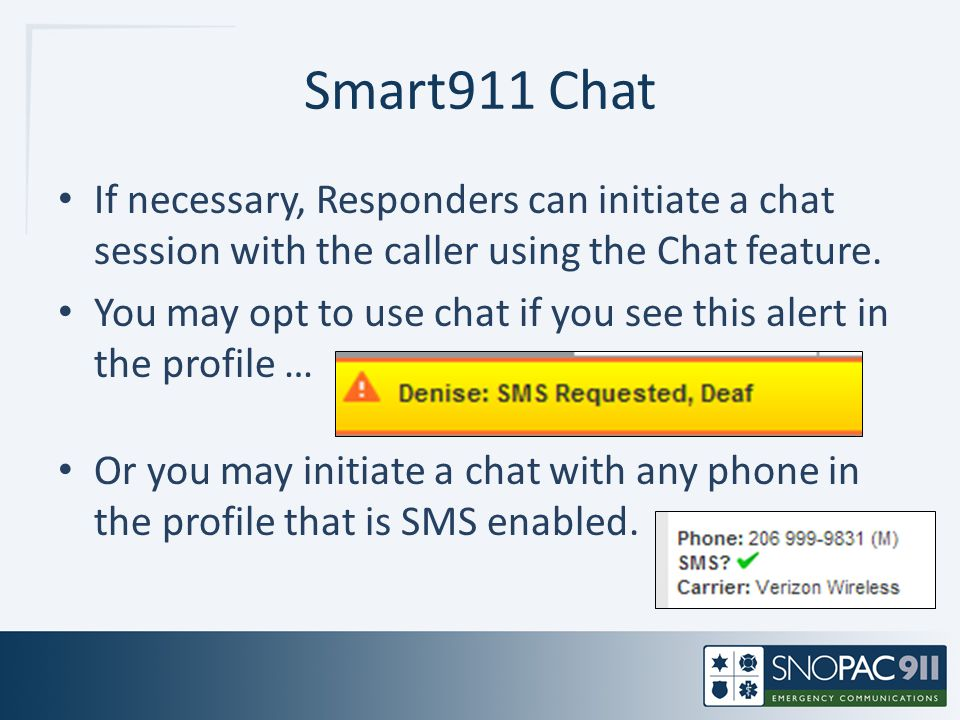 Smart911 Chat If necessary, Responders can initiate a chat session with the caller using the Chat feature.