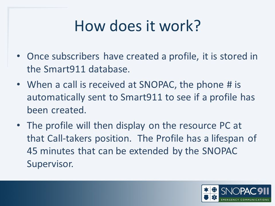 How does it work Once subscribers have created a profile, it is stored in the Smart911 database.