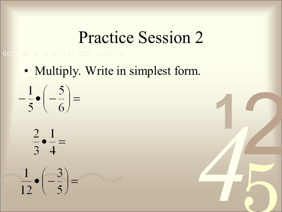 Practice Session 2 Multiply. Write in simplest form.