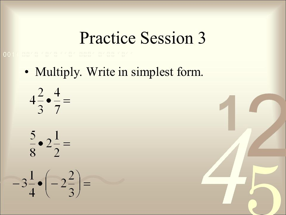 Practice Session 3 Multiply. Write in simplest form.