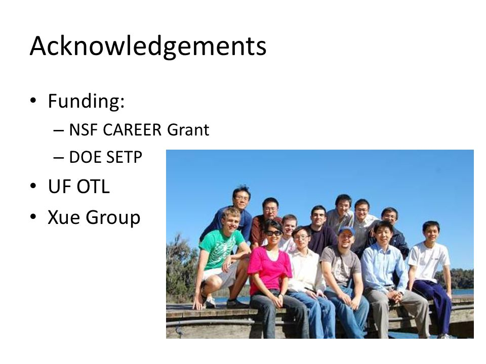Acknowledgements Funding: NSF CAREER Grant DOE SETP UF OTL Xue Group