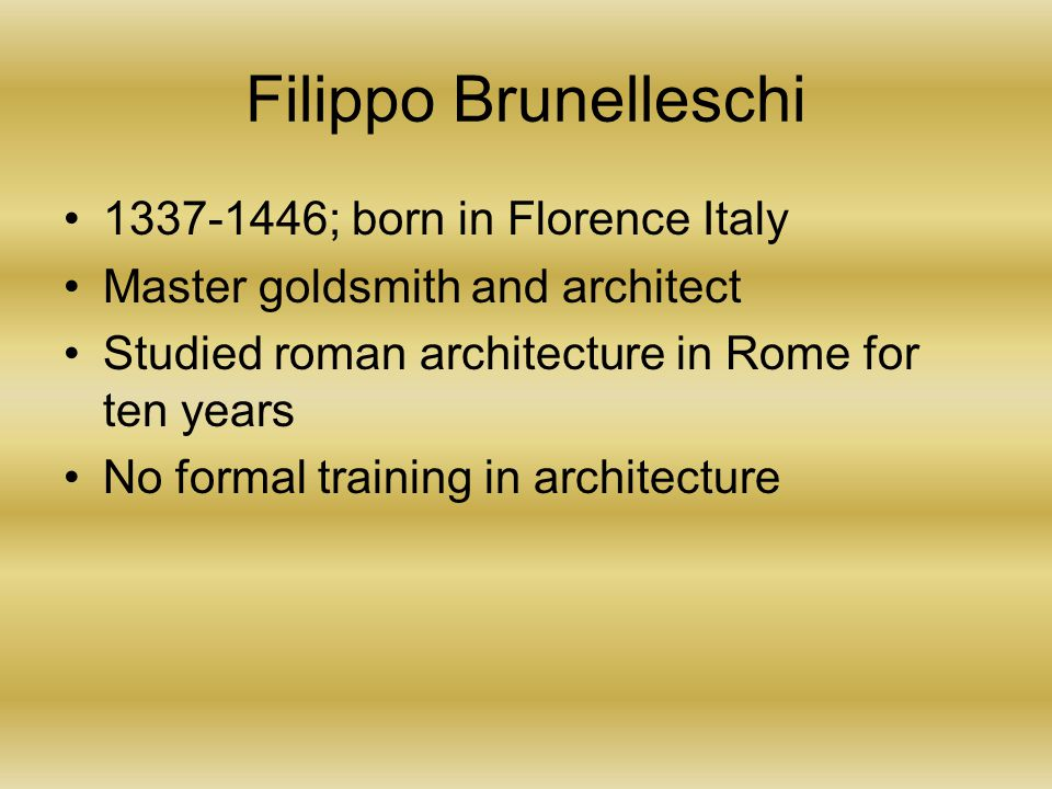 Filippo Brunelleschi 1337-1446; born in Florence Italy