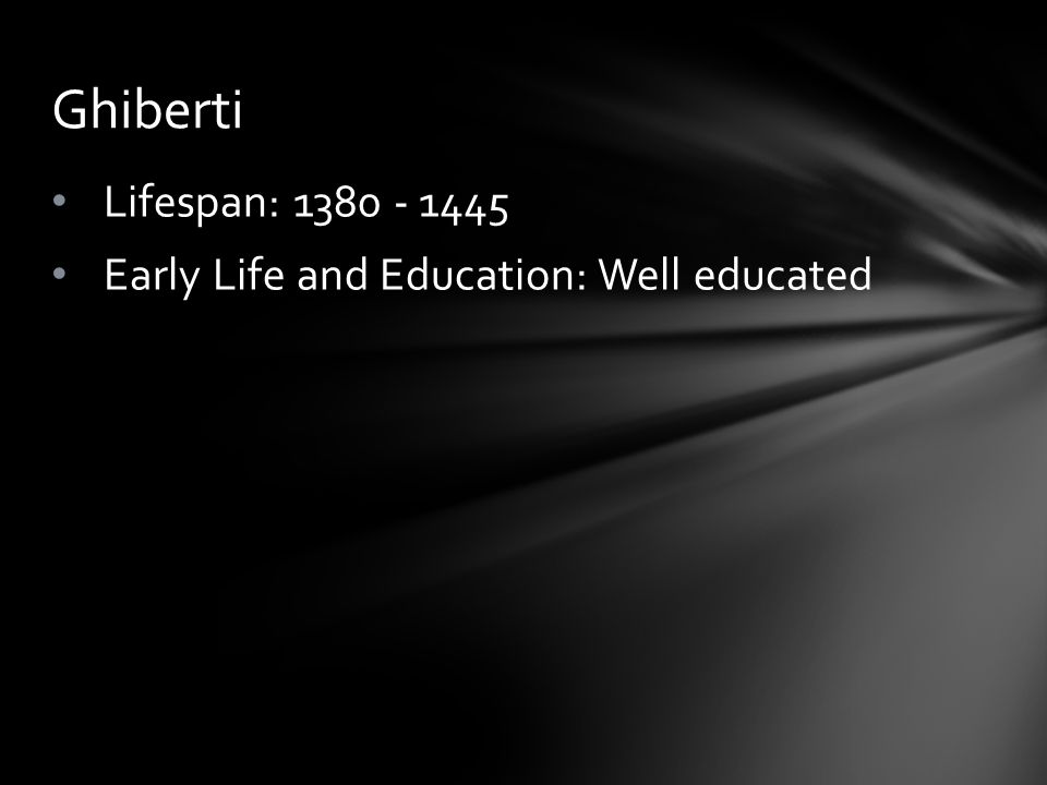 Ghiberti Lifespan: 1380 - 1445 Early Life and Education: Well educated