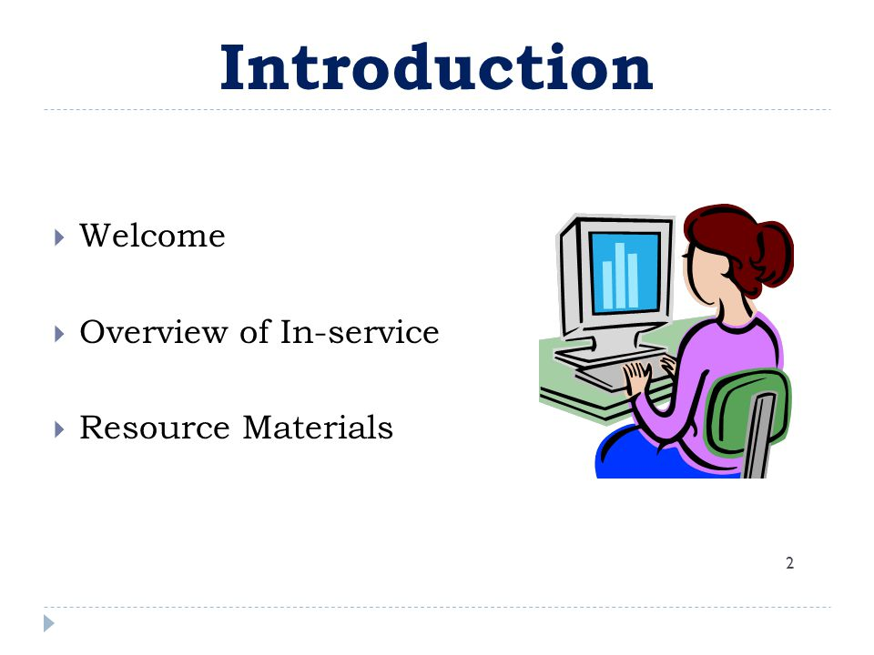 Introduction Welcome Overview of In-service Resource Materials