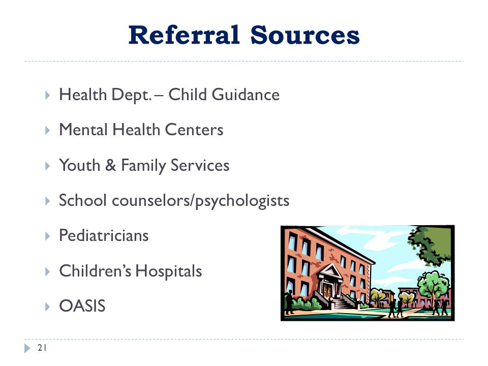 Referral Sources Health Dept. – Child Guidance Mental Health Centers