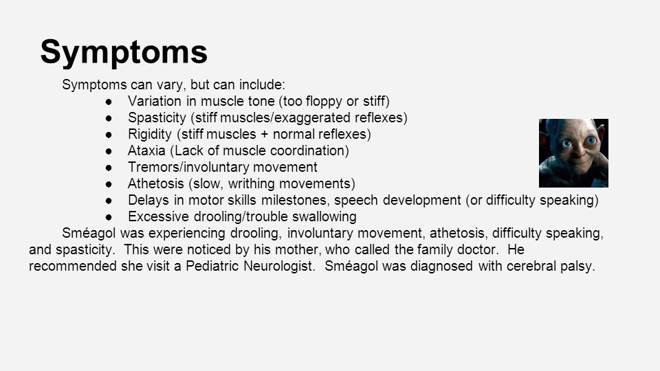 Symptoms Symptoms can vary, but can include: