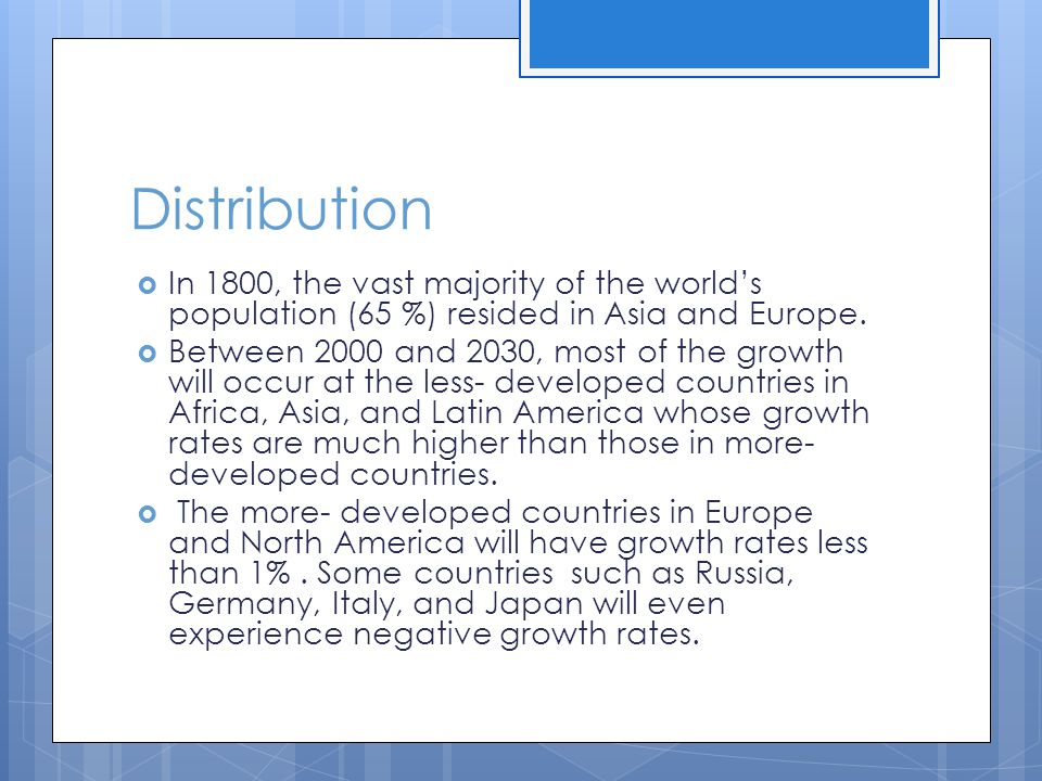 Distribution In 1800, the vast majority of the world's population (65 %) resided in Asia and Europe.
