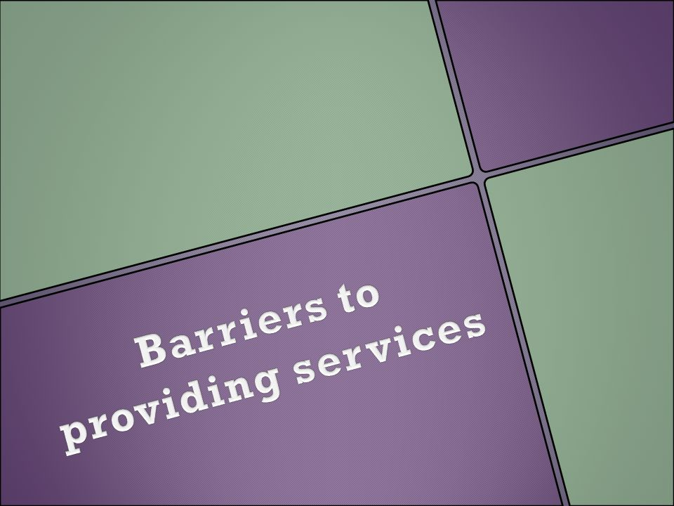 Barriers to providing services