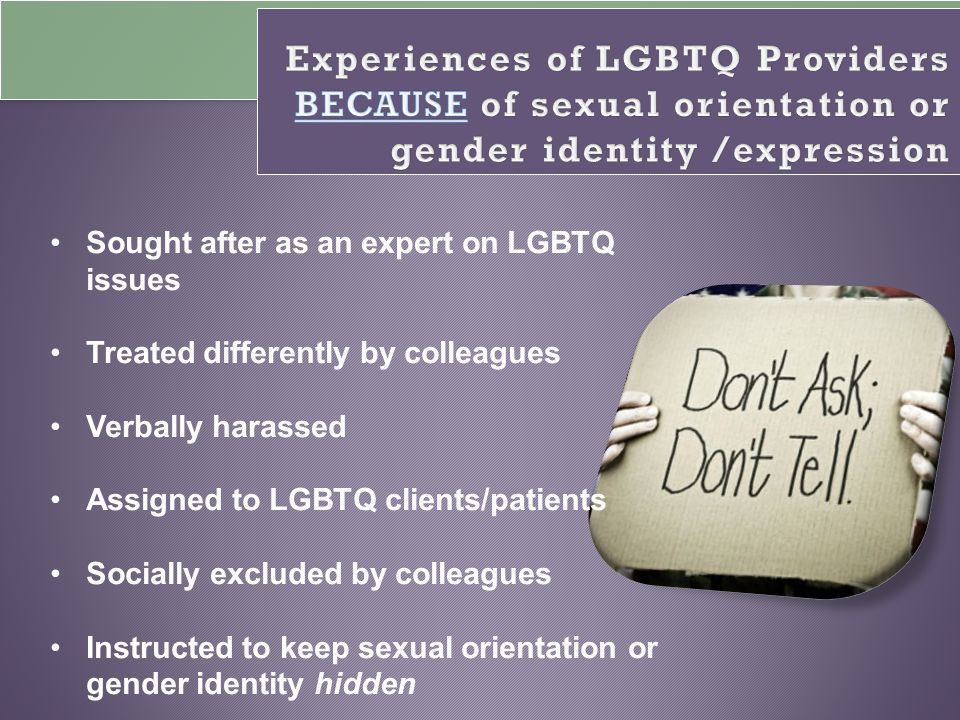 Experiences of LGBTQ Providers BECAUSE of sexual orientation or gender identity /expression