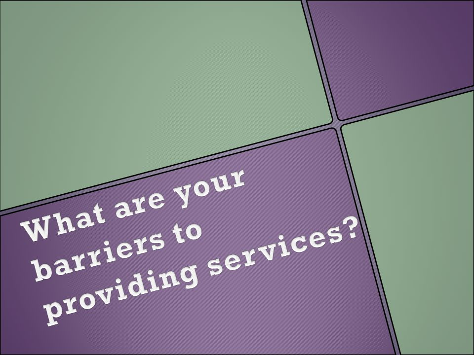 What are your barriers to providing services