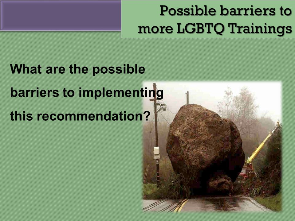 Possible barriers to more LGBTQ Trainings