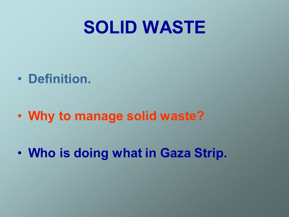SOLID WASTE Definition. Why to manage solid waste