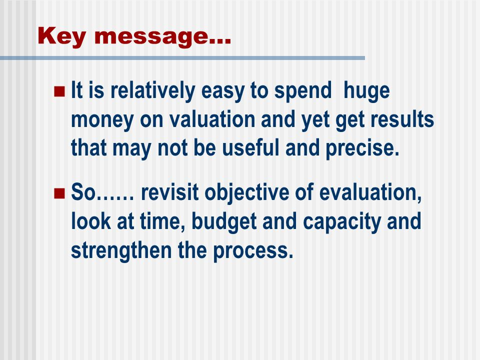 Key message… It is relatively easy to spend huge money on valuation and yet get results that may not be useful and precise.