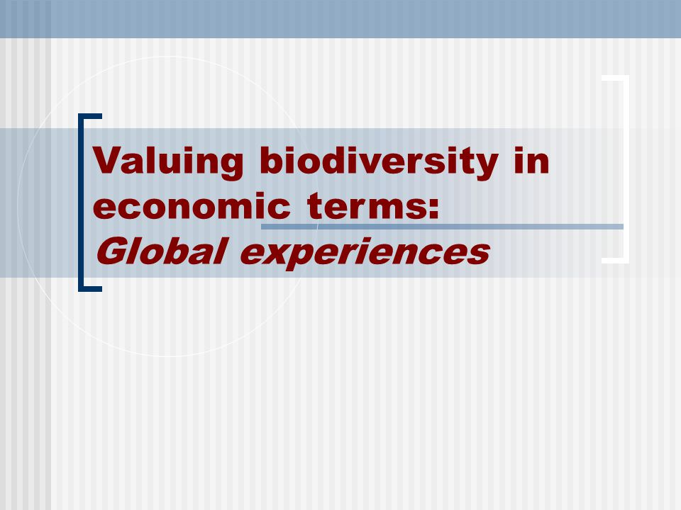 Valuing biodiversity in economic terms: Global experiences