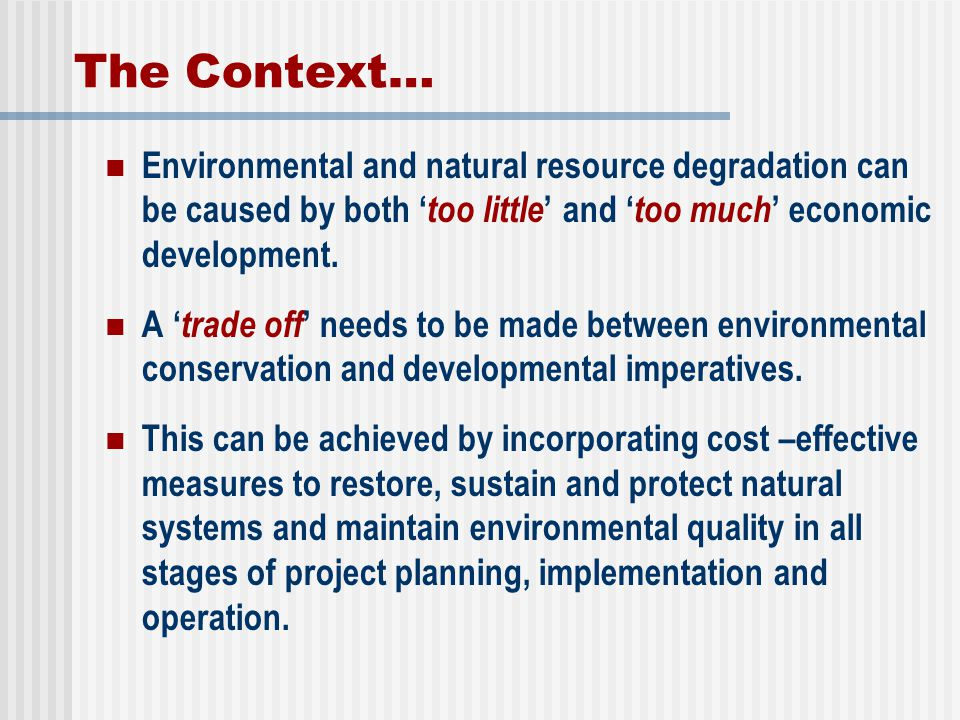 The Context… Environmental and natural resource degradation can be caused by both 'too little' and 'too much' economic development.