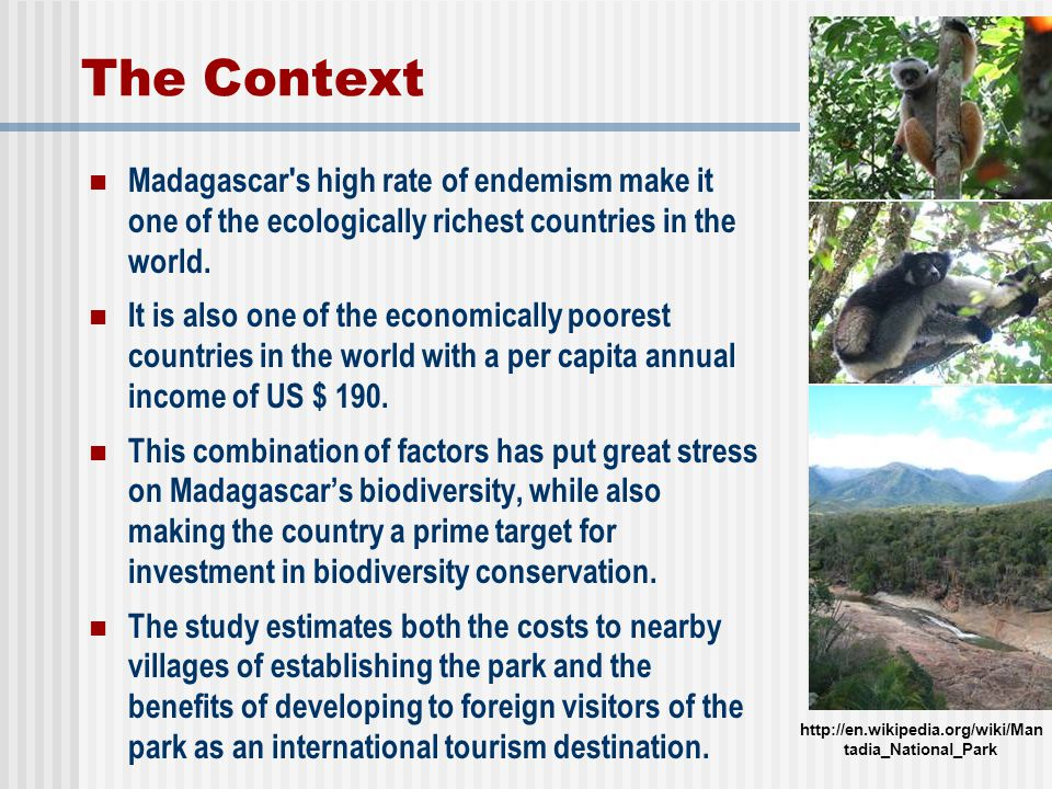 The Context Madagascar s high rate of endemism make it one of the ecologically richest countries in the world.