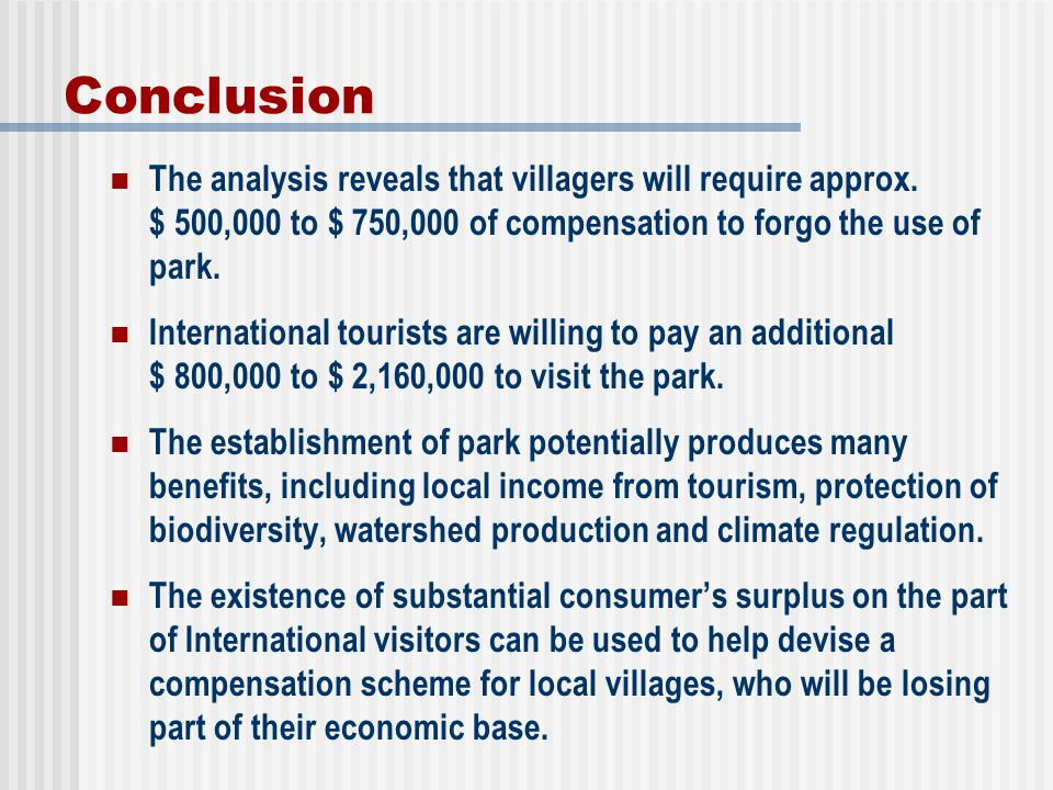 Conclusion The analysis reveals that villagers will require approx. $ 500,000 to $ 750,000 of compensation to forgo the use of park.