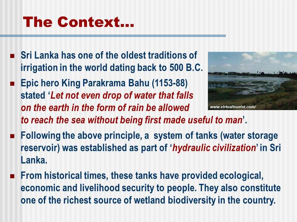 The Context… Sri Lanka has one of the oldest traditions of irrigation in the world dating back to 500 B.C.