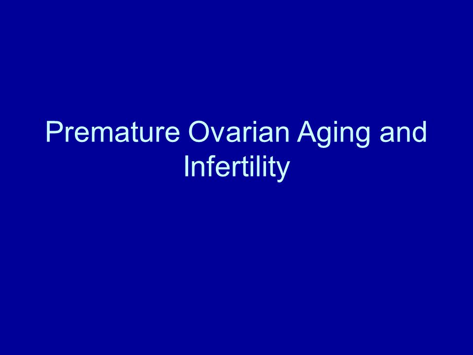 Premature Ovarian Aging and Infertility