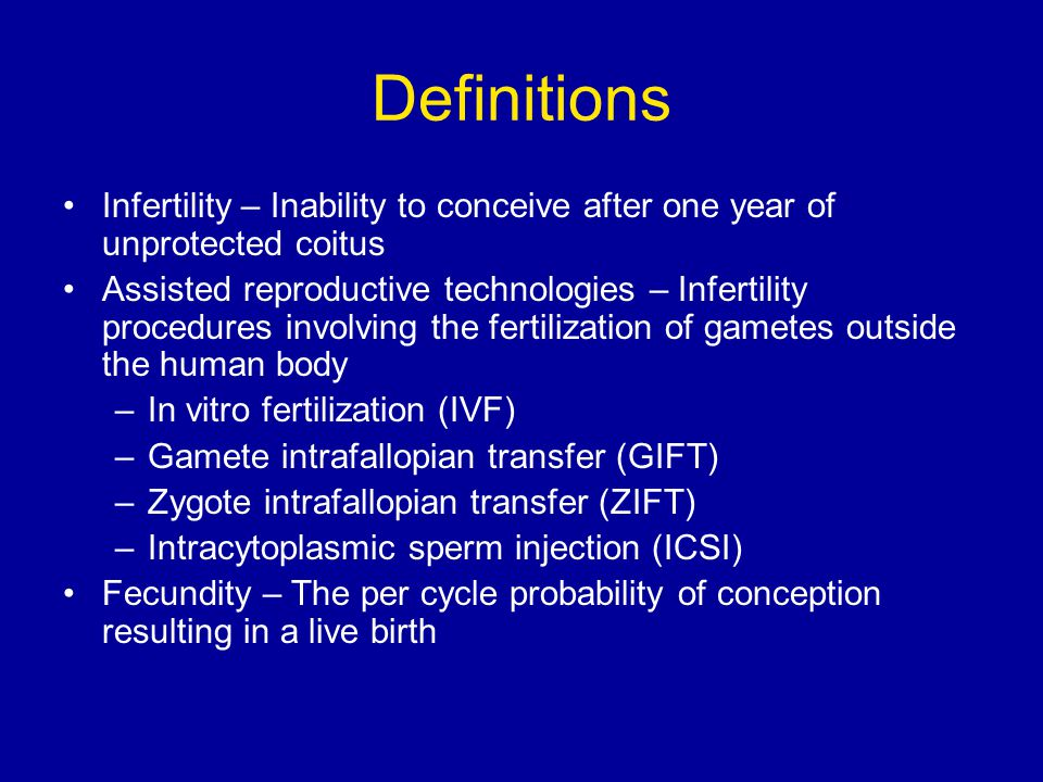 Definitions Infertility – Inability to conceive after one year of unprotected coitus.